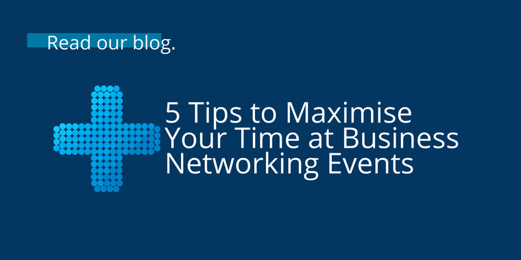 5 Tips to Maximise Your Time at Business Networking Events